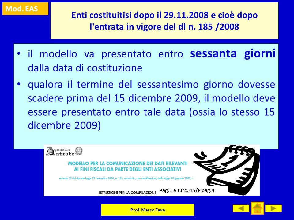 Mod. EAS Prof. Marco Fava Enti costituitisi dopo il 29.11.2008 e cioè dopo l'entrata in vigore del dl n. 185 /2008 il modello va presentato entro sess