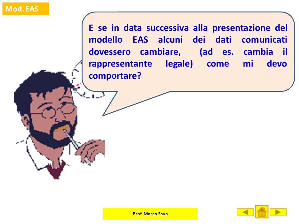Prof. Marco Fava Mod. EAS E se in data successiva alla presentazione del modello EAS alcuni dei dati comunicati dovessero cambiare, (ad es. cambia il