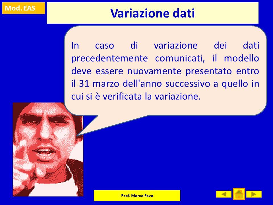 Mod. EAS Prof. Marco Fava Variazione dati In caso di variazione dei dati precedentemente comunicati, il modello deve essere nuovamente presentato entr