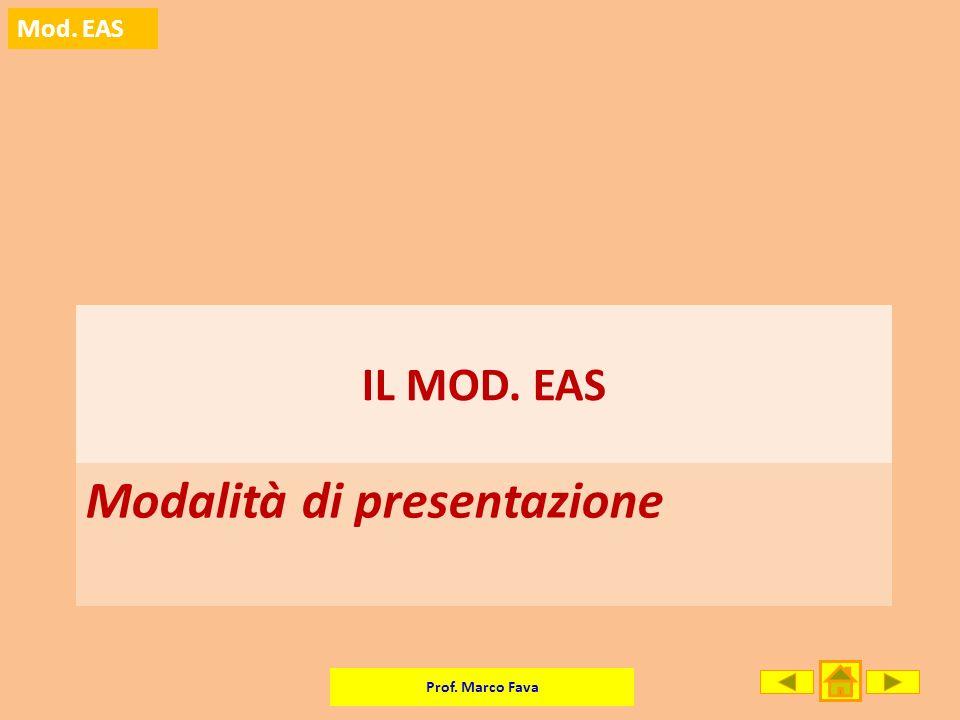 Prof. Marco Fava Mod. EAS Modalità di presentazione IL MOD. EAS