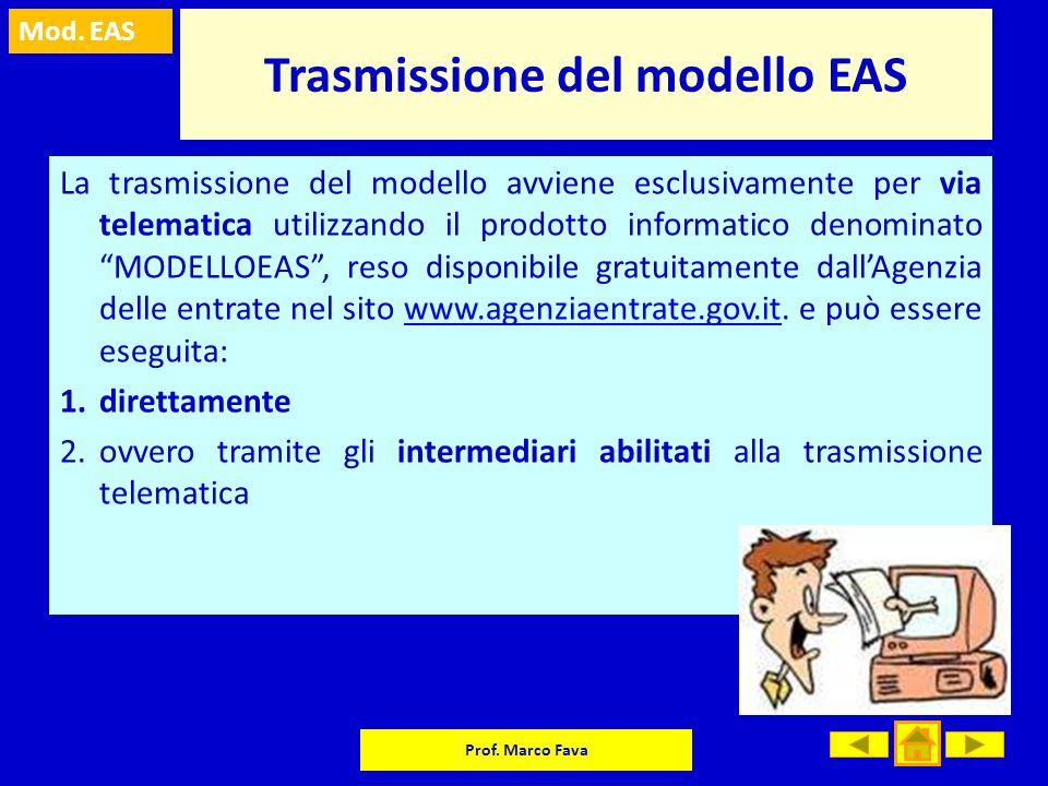 Mod. EAS Prof. Marco Fava Trasmissione del modello EAS La trasmissione del modello avviene esclusivamente per via telematica utilizzando il prodotto i