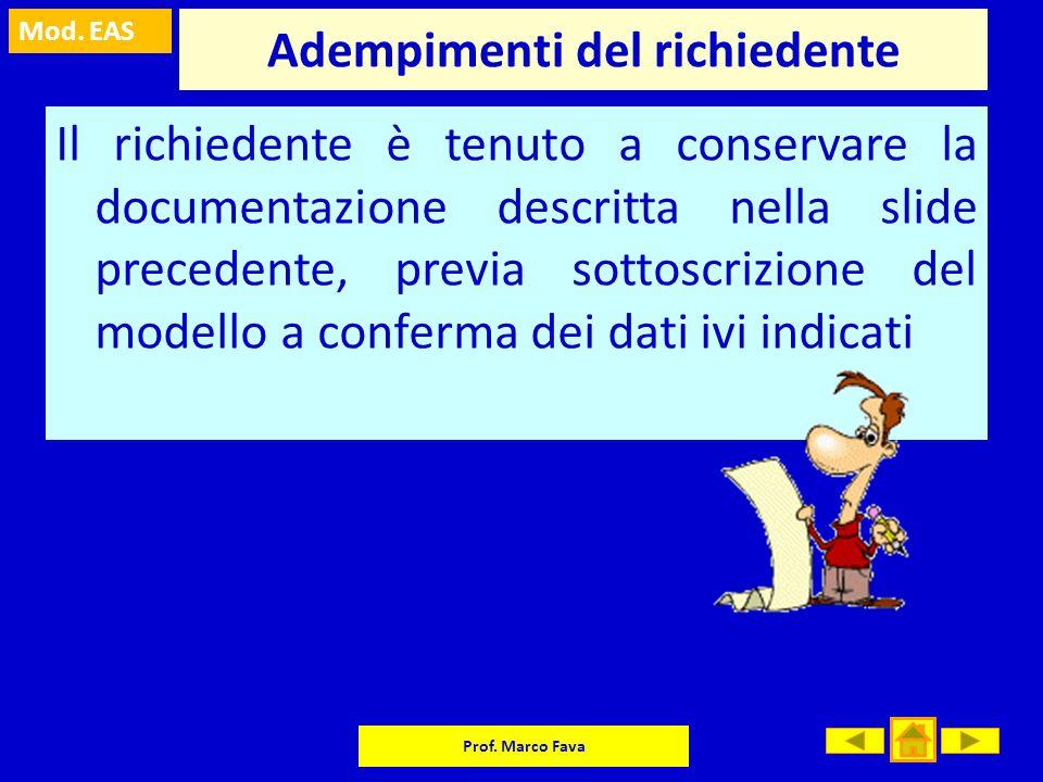 Mod. EAS Prof. Marco Fava Adempimenti del richiedente Il richiedente è tenuto a conservare la documentazione descritta nella slide precedente, previa