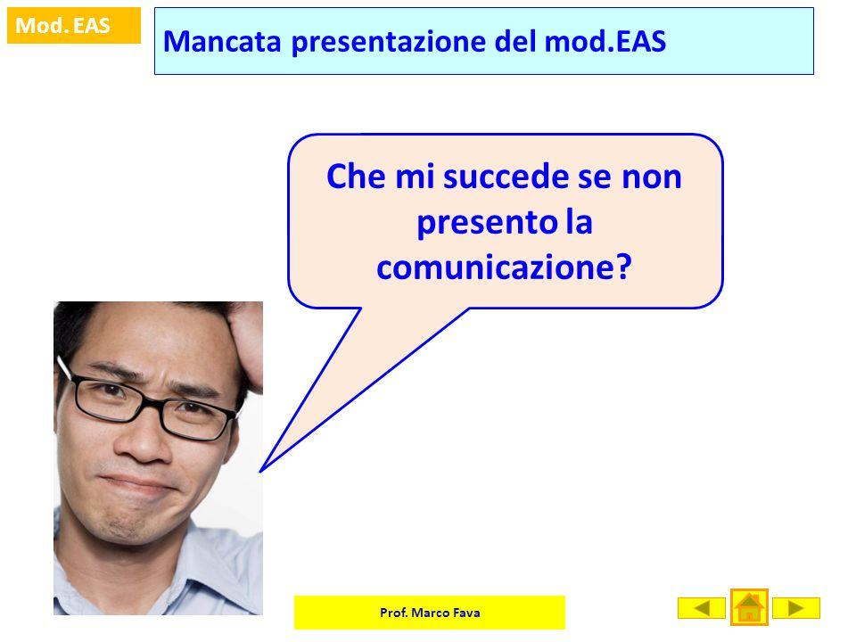 Prof. Marco Fava Mod. EAS Che mi succede se non presento la comunicazione? Mancata presentazione del mod.EAS