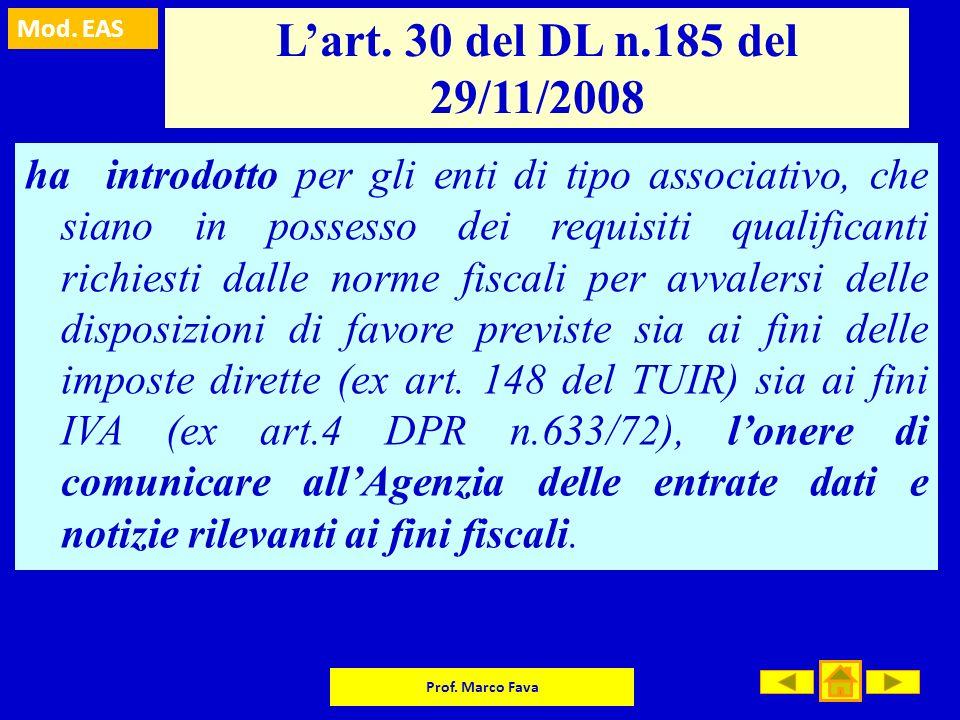 Mod. EAS Prof. Marco Fava Lart. 30 del DL n.185 del 29/11/2008 ha introdotto per gli enti di tipo associativo, che siano in possesso dei requisiti qua