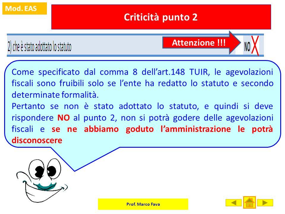 Prof. Marco Fava Mod. EAS Criticità punto 2 Come specificato dal comma 8 dellart.148 TUIR, le agevolazioni fiscali sono fruibili solo se lente ha reda