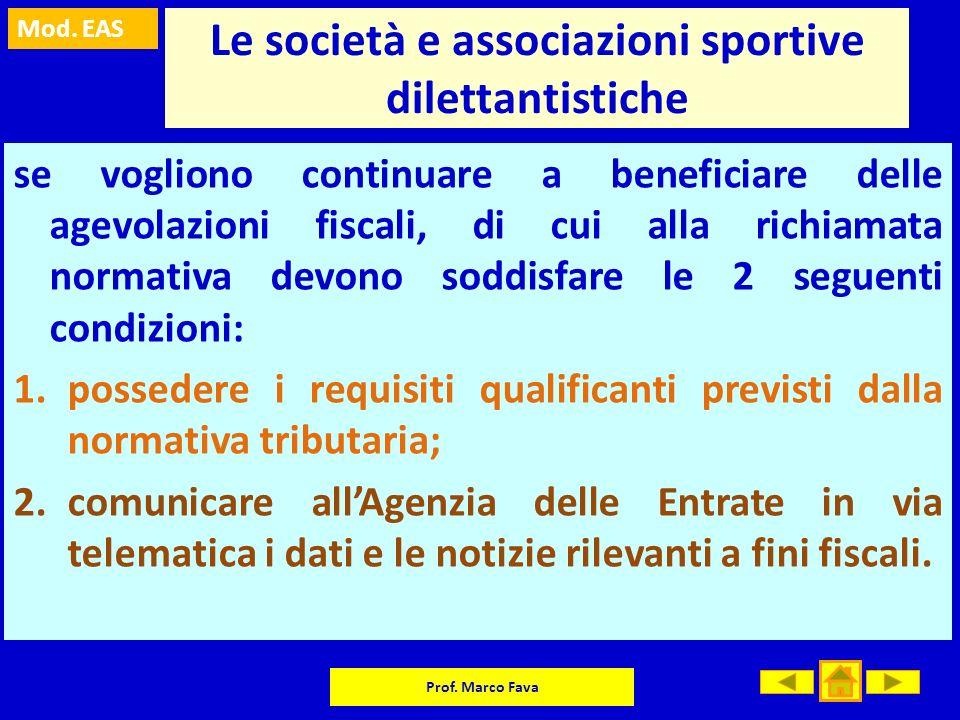 Mod. EAS Prof. Marco Fava Le società e associazioni sportive dilettantistiche se vogliono continuare a beneficiare delle agevolazioni fiscali, di cui