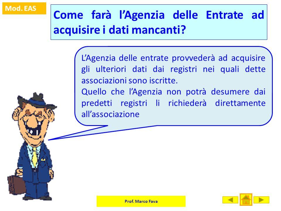 Prof. Marco Fava Mod. EAS Come farà lAgenzia delle Entrate ad acquisire i dati mancanti? LAgenzia delle entrate provvederà ad acquisire gli ulteriori