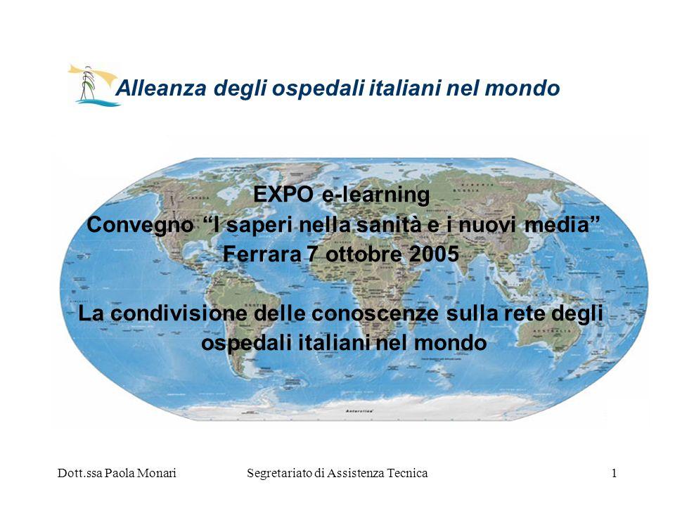 Dott.ssa Paola MonariSegretariato di Assistenza Tecnica1 Alleanza degli ospedali italiani nel mondo EXPO e-learning Convegno I saperi nella sanità e i