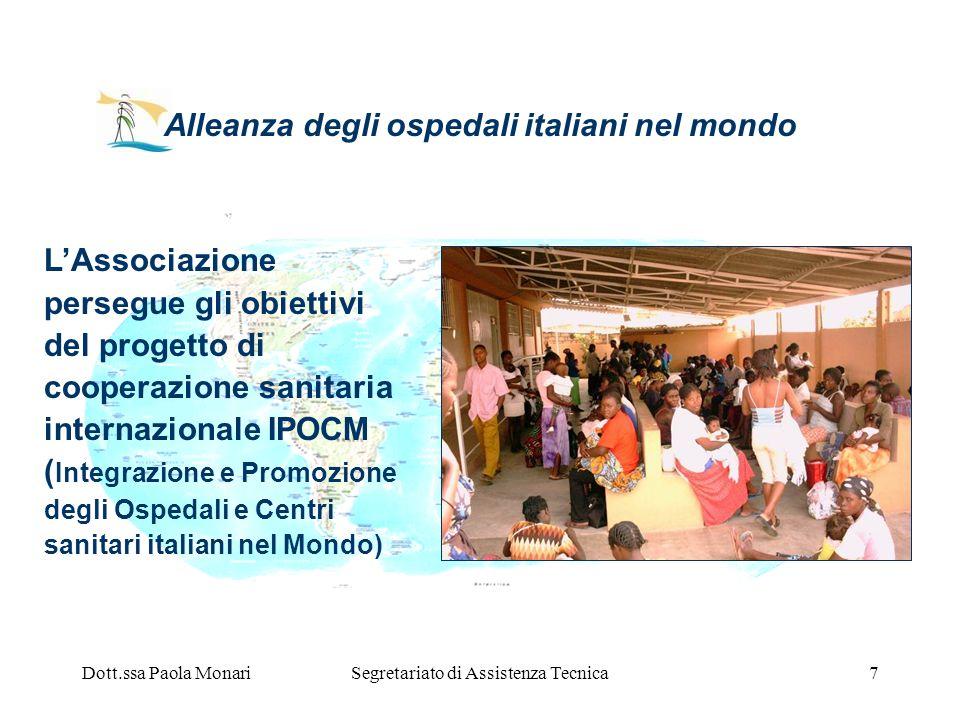 Dott.ssa Paola MonariSegretariato di Assistenza Tecnica7 Alleanza degli ospedali italiani nel mondo LAssociazione persegue gli obiettivi del progetto