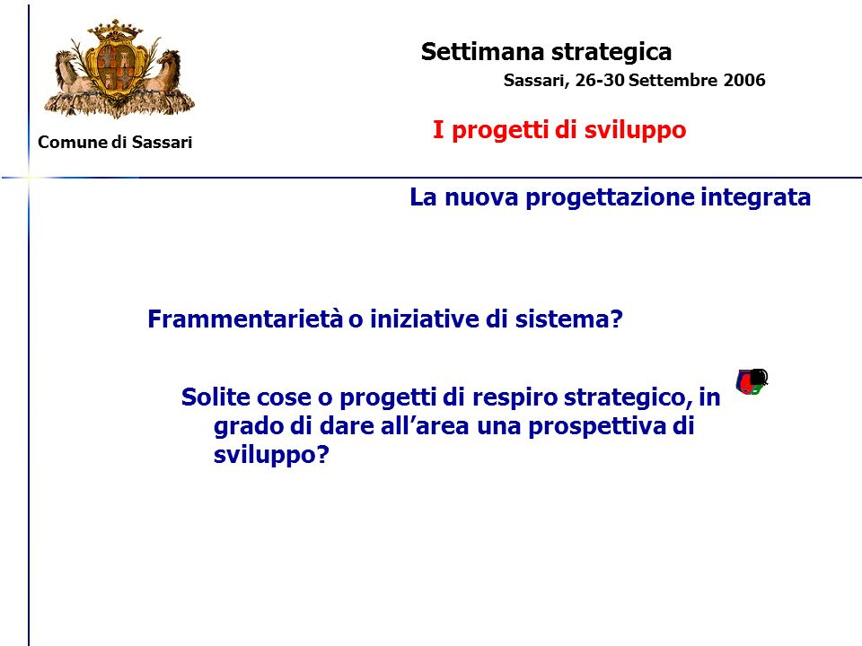 Comune di Sassari Settimana strategica I progetti di sviluppo Sassari, 26-30 Settembre 2006 Fil.