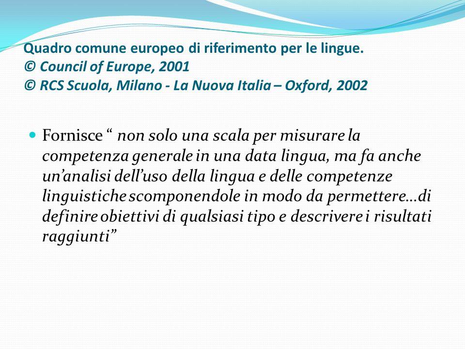 Quadro comune europeo di riferimento per le lingue. © Council of Europe, 2001 © RCS Scuola, Milano - La Nuova Italia – Oxford, 2002 Fornisce non solo