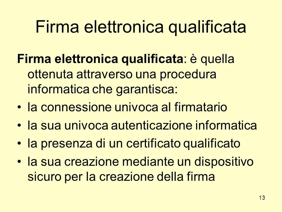 13 Firma elettronica qualificata Firma elettronica qualificata: è quella ottenuta attraverso una procedura informatica che garantisca: la connessione