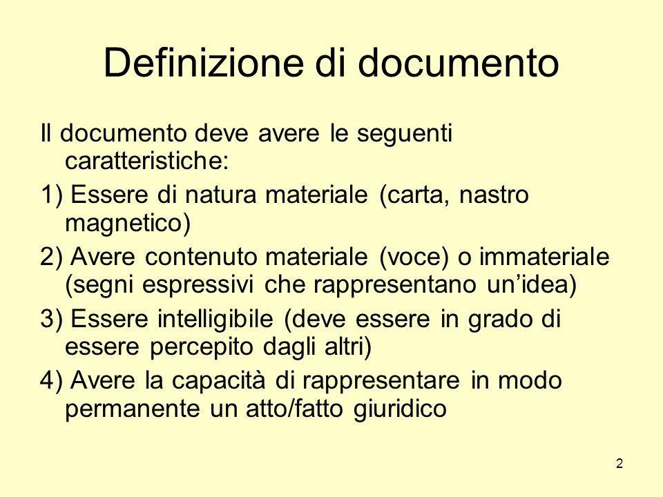 2 Definizione di documento Il documento deve avere le seguenti caratteristiche: 1) Essere di natura materiale (carta, nastro magnetico) 2) Avere conte