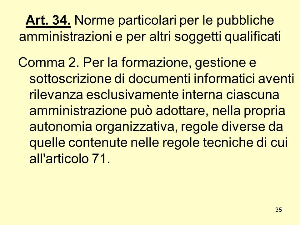 35 Art. 34. Norme particolari per le pubbliche amministrazioni e per altri soggetti qualificati Comma 2. Per la formazione, gestione e sottoscrizione