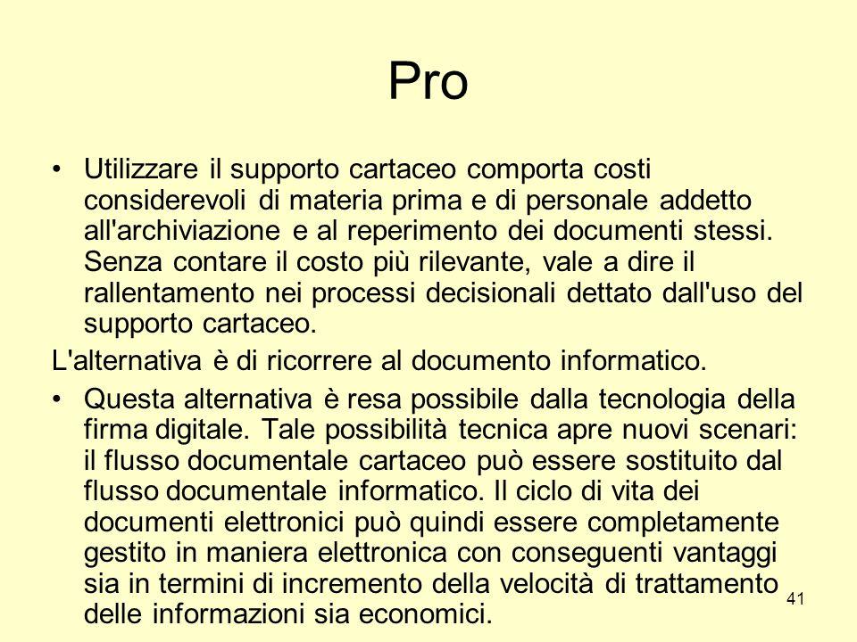 41 Pro Utilizzare il supporto cartaceo comporta costi considerevoli di materia prima e di personale addetto all'archiviazione e al reperimento dei doc