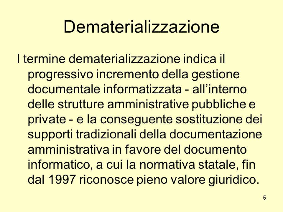 5 Dematerializzazione l termine dematerializzazione indica il progressivo incremento della gestione documentale informatizzata - allinterno delle stru