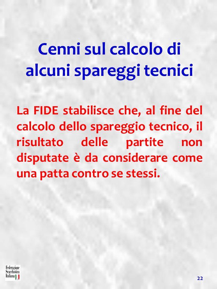Cenni sul calcolo di alcuni spareggi tecnici La FIDE stabilisce che, al fine del calcolo dello spareggio tecnico, il risultato delle partite non dispu