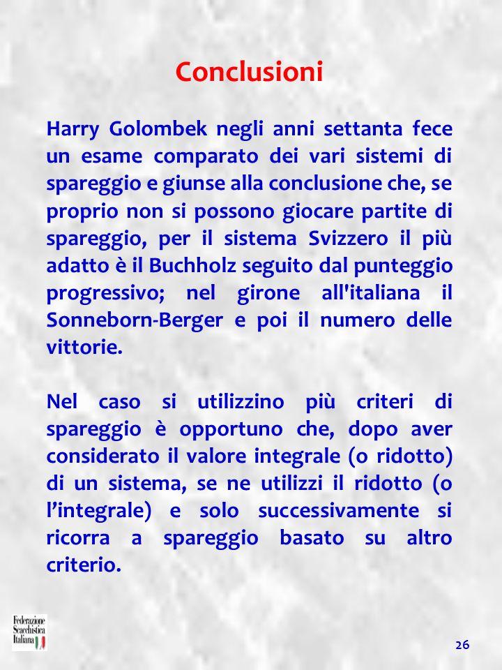 Conclusioni Harry Golombek negli anni settanta fece un esame comparato dei vari sistemi di spareggio e giunse alla conclusione che, se proprio non si