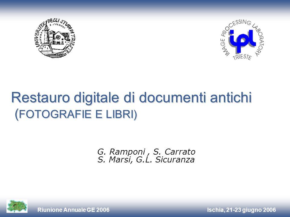 Ischia, 21-23 giugno 2006Riunione Annuale GE 2006 Restauro digitale di documenti antichi ( FOTOGRAFIE E LIBRI) G. Ramponi, S. Carrato S. Marsi, G.L. S
