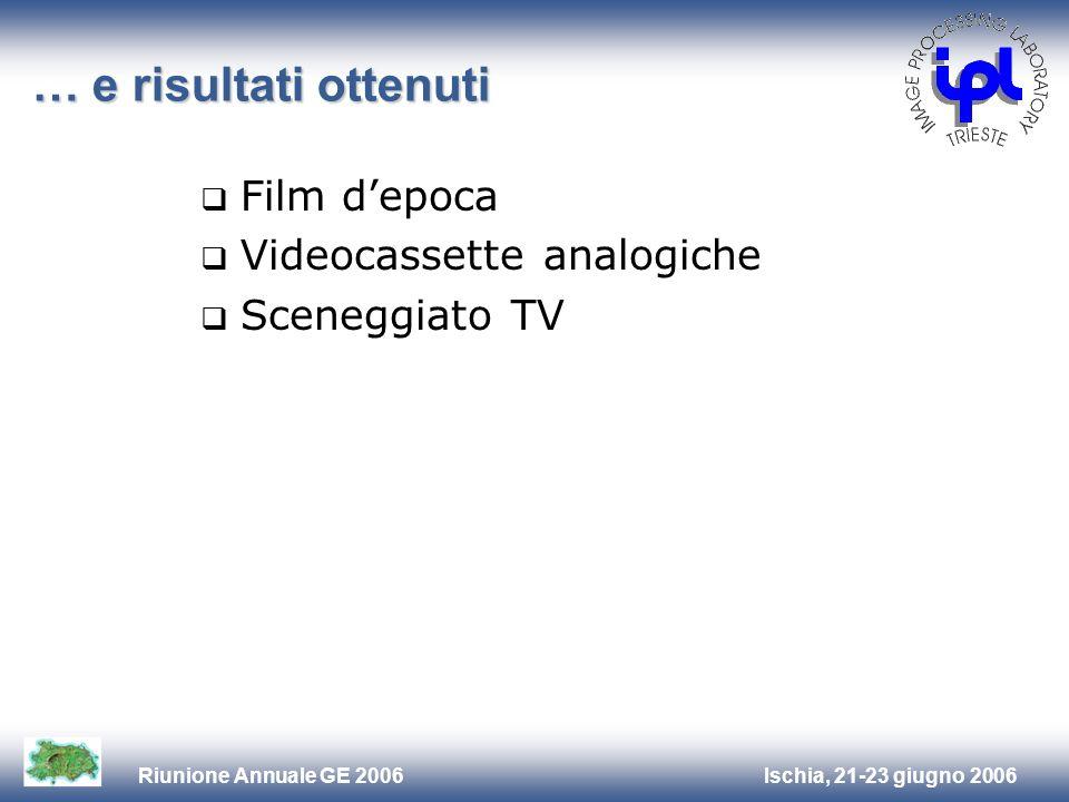 Ischia, 21-23 giugno 2006Riunione Annuale GE 2006 … e risultati ottenuti Film depoca Videocassette analogiche Sceneggiato TV