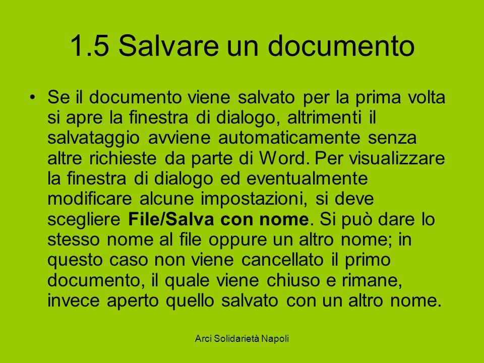 Arci Solidarietà Napoli 1.5 Salvare un documento Se il documento viene salvato per la prima volta si apre la finestra di dialogo, altrimenti il salvataggio avviene automaticamente senza altre richieste da parte di Word.