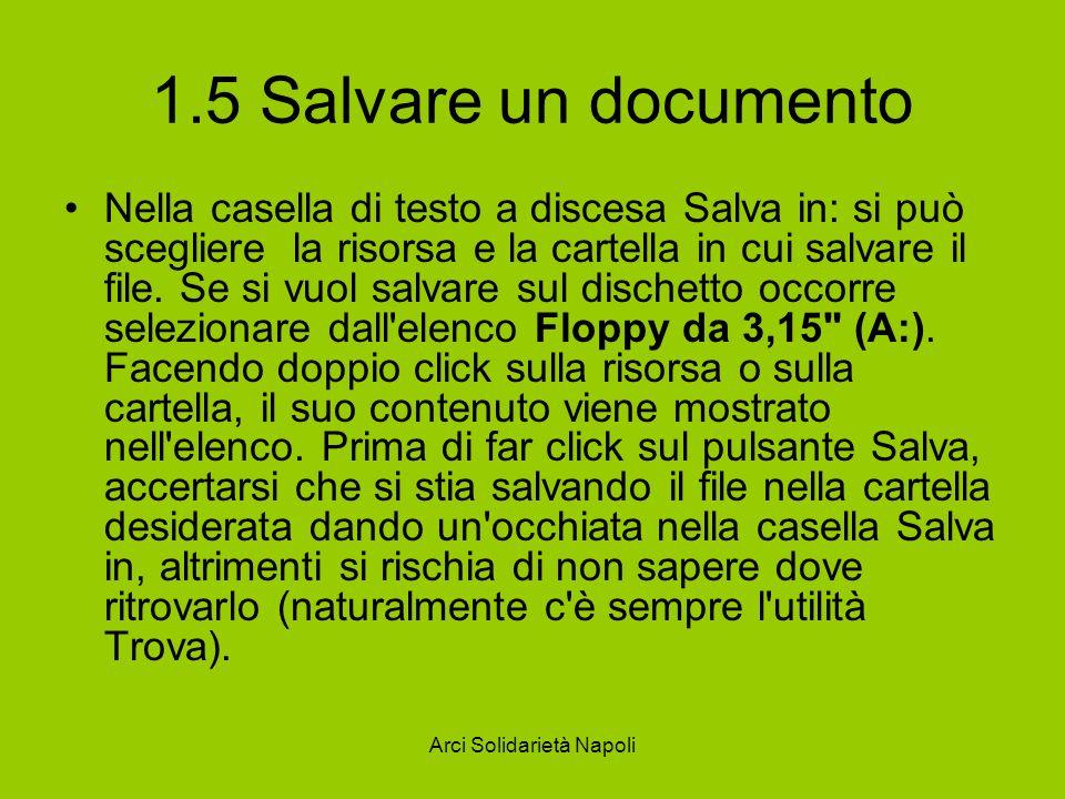 Arci Solidarietà Napoli 1.5 Salvare un documento Nella casella di testo a discesa Salva in: si può scegliere la risorsa e la cartella in cui salvare il file.
