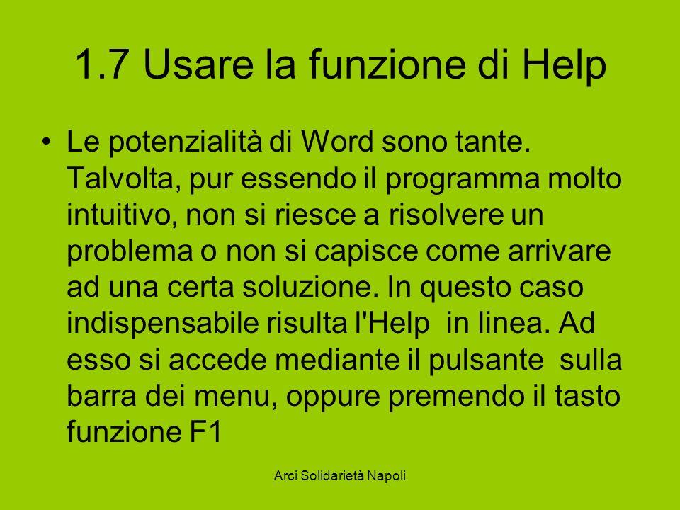Arci Solidarietà Napoli 1.7 Usare la funzione di Help Le potenzialità di Word sono tante.