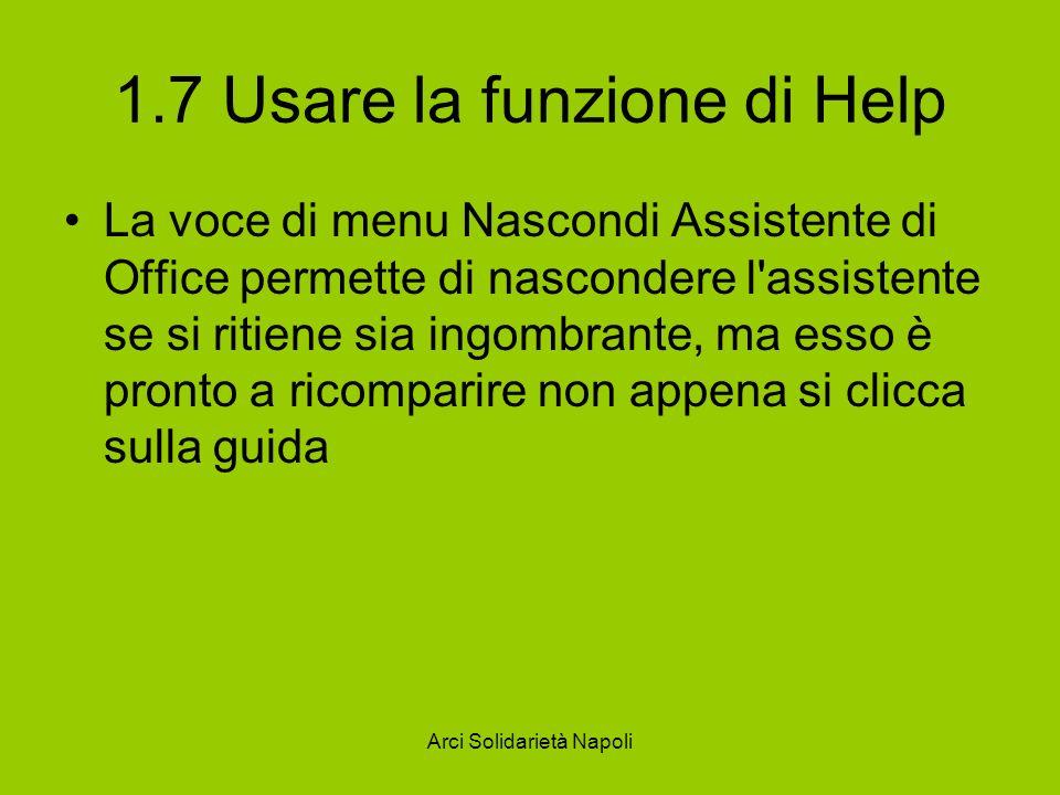 Arci Solidarietà Napoli 1.7 Usare la funzione di Help La voce di menu Nascondi Assistente di Office permette di nascondere l assistente se si ritiene sia ingombrante, ma esso è pronto a ricomparire non appena si clicca sulla guida