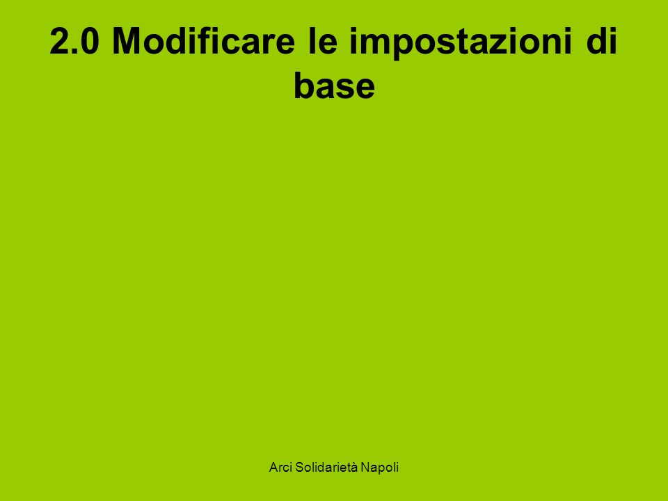 Arci Solidarietà Napoli 2.0 Modificare le impostazioni di base