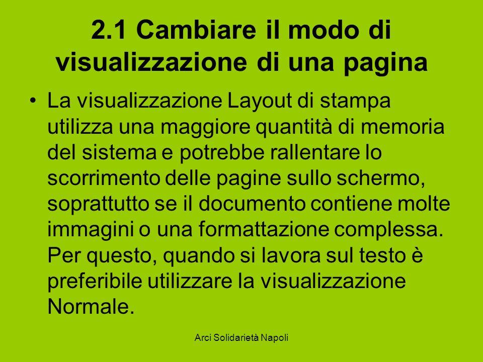 Arci Solidarietà Napoli 2.1 Cambiare il modo di visualizzazione di una pagina La visualizzazione Layout di stampa utilizza una maggiore quantità di memoria del sistema e potrebbe rallentare lo scorrimento delle pagine sullo schermo, soprattutto se il documento contiene molte immagini o una formattazione complessa.