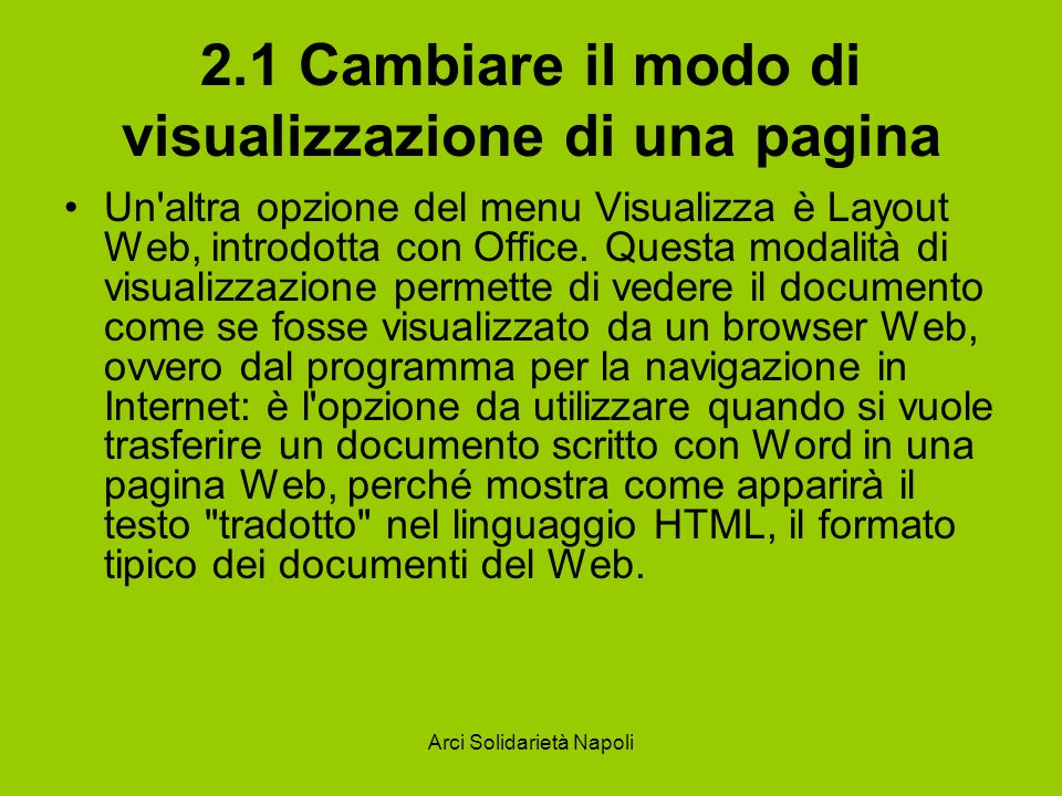 Arci Solidarietà Napoli 2.1 Cambiare il modo di visualizzazione di una pagina Un altra opzione del menu Visualizza è Layout Web, introdotta con Office.