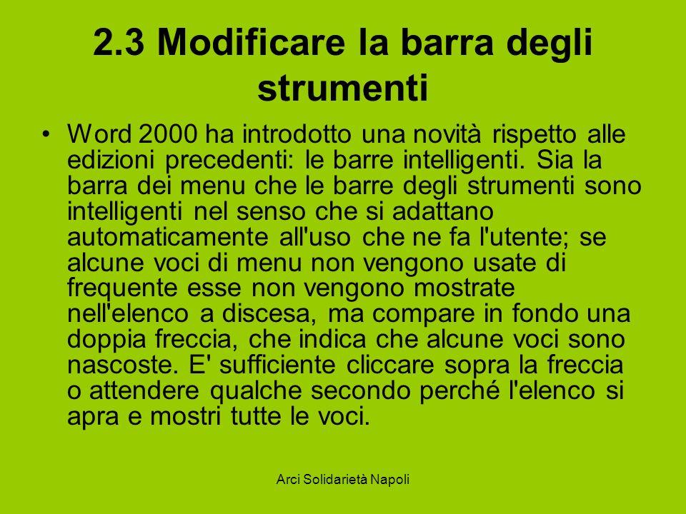 Arci Solidarietà Napoli 2.3 Modificare la barra degli strumenti Word 2000 ha introdotto una novità rispetto alle edizioni precedenti: le barre intelligenti.