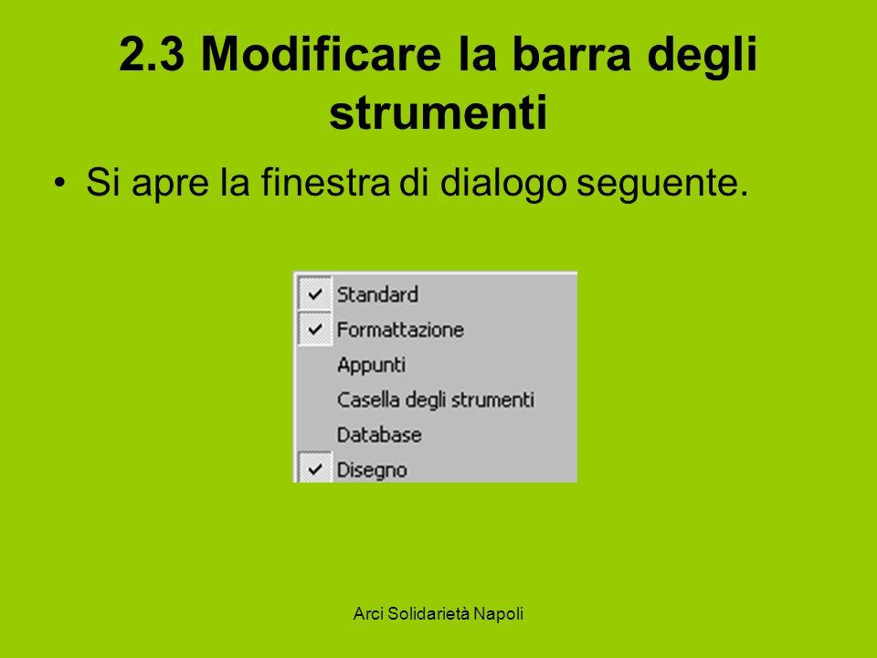Arci Solidarietà Napoli 2.3 Modificare la barra degli strumenti Si apre la finestra di dialogo seguente.