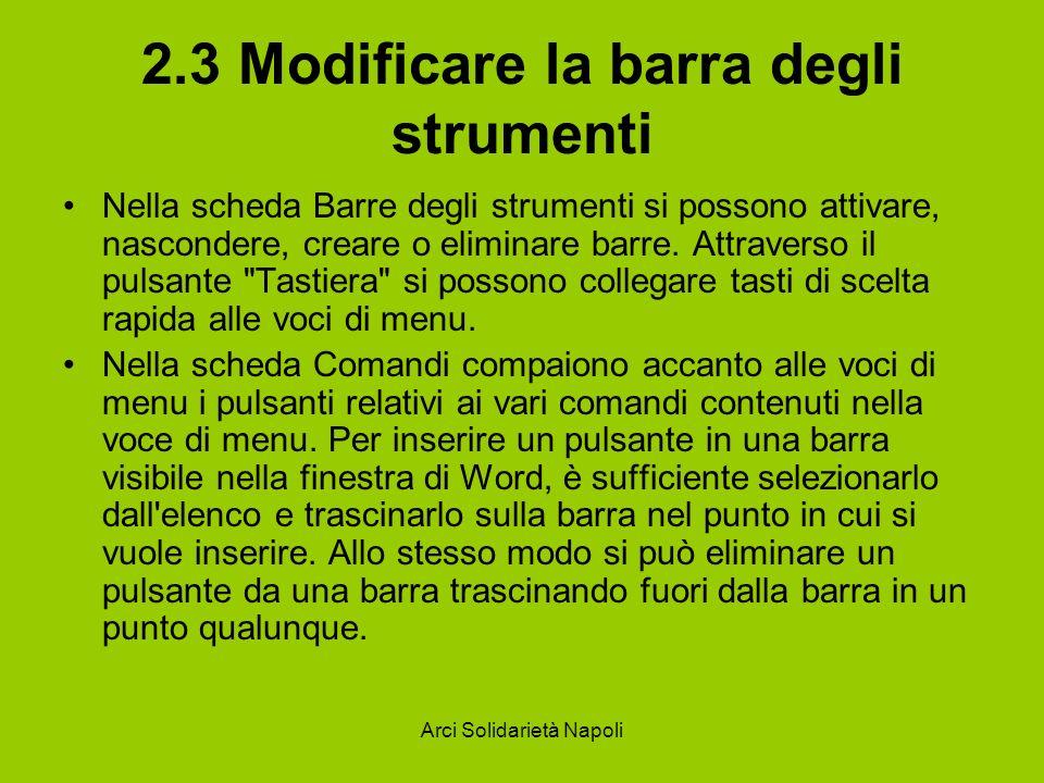 Arci Solidarietà Napoli 2.3 Modificare la barra degli strumenti Nella scheda Barre degli strumenti si possono attivare, nascondere, creare o eliminare barre.