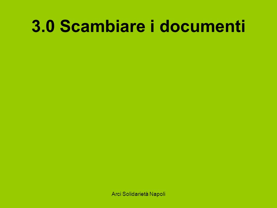 Arci Solidarietà Napoli 3.0 Scambiare i documenti