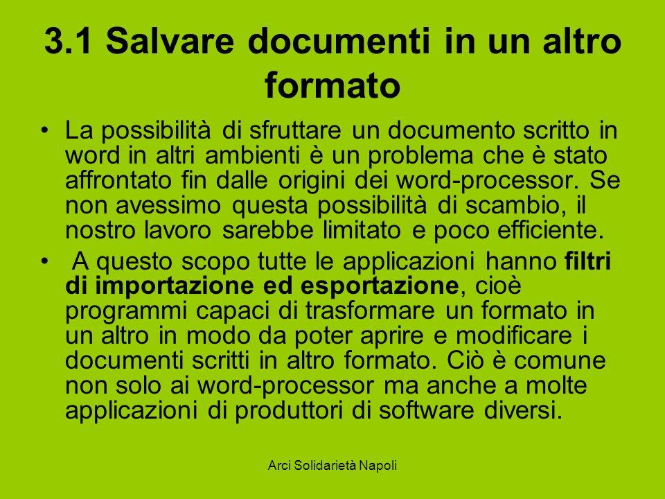 Arci Solidarietà Napoli 3.1 Salvare documenti in un altro formato La possibilità di sfruttare un documento scritto in word in altri ambienti è un problema che è stato affrontato fin dalle origini dei word-processor.
