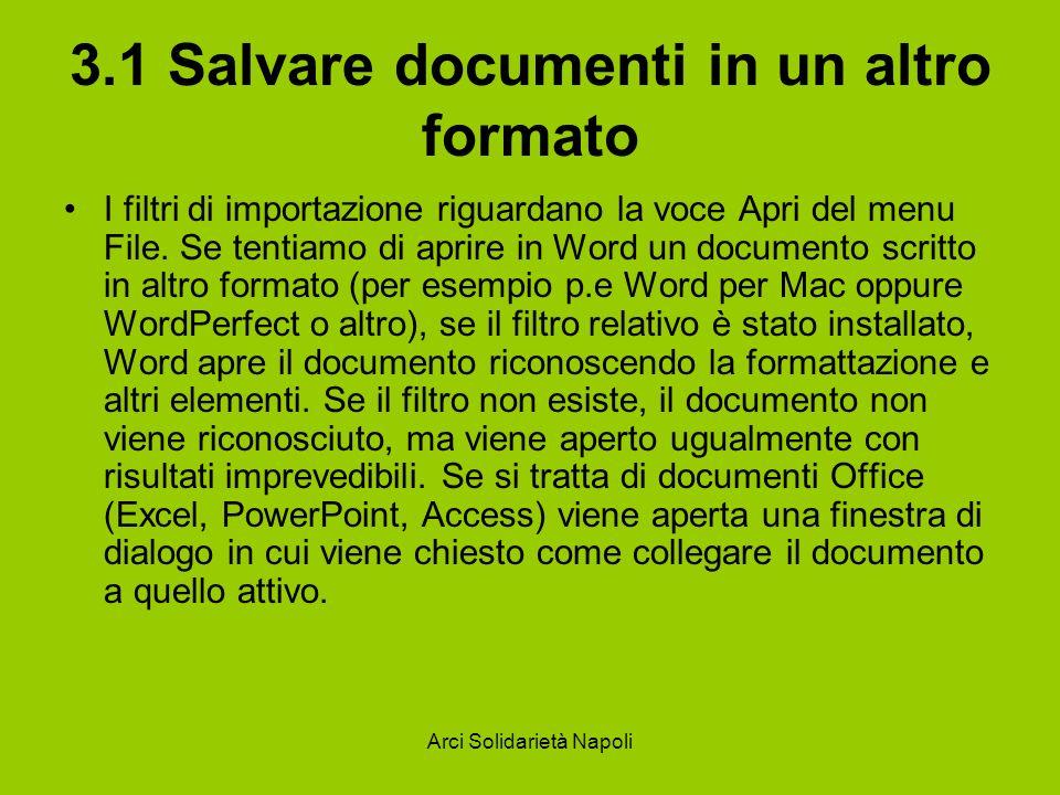 Arci Solidarietà Napoli 3.1 Salvare documenti in un altro formato I filtri di importazione riguardano la voce Apri del menu File.