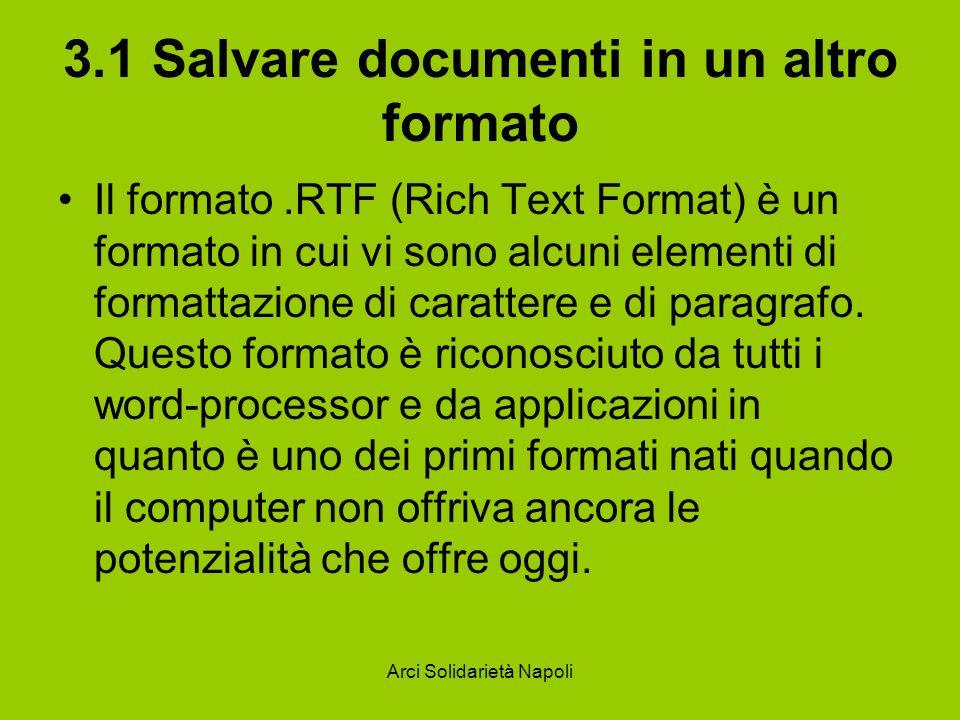 Arci Solidarietà Napoli 3.1 Salvare documenti in un altro formato Il formato.RTF (Rich Text Format) è un formato in cui vi sono alcuni elementi di formattazione di carattere e di paragrafo.