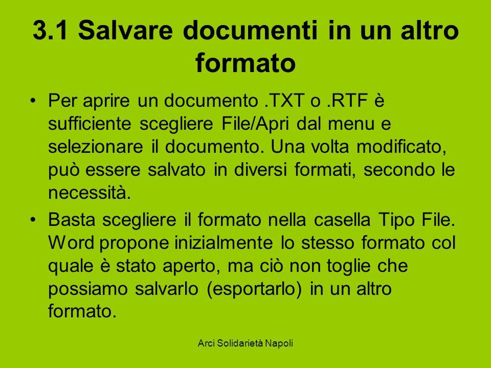 Arci Solidarietà Napoli 3.1 Salvare documenti in un altro formato Per aprire un documento.TXT o.RTF è sufficiente scegliere File/Apri dal menu e selezionare il documento.