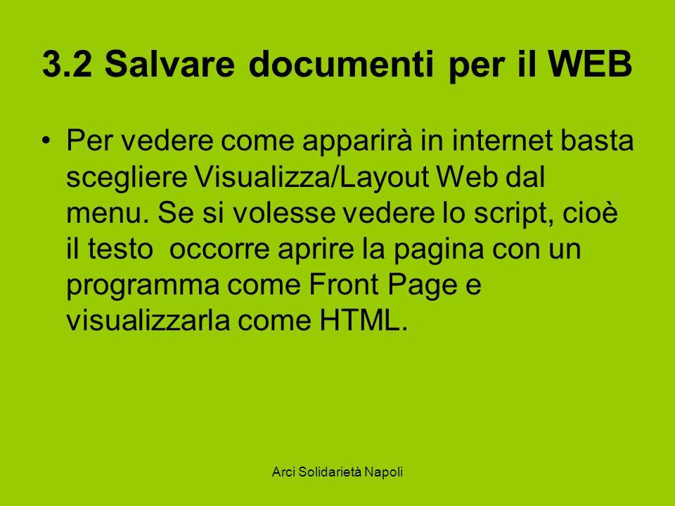 Arci Solidarietà Napoli 3.2 Salvare documenti per il WEB Per vedere come apparirà in internet basta scegliere Visualizza/Layout Web dal menu.