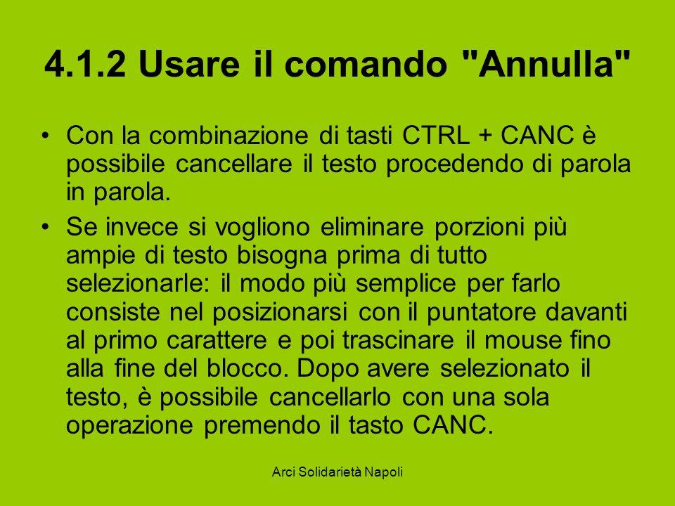 Arci Solidarietà Napoli 4.1.2 Usare il comando Annulla Con la combinazione di tasti CTRL + CANC è possibile cancellare il testo procedendo di parola in parola.