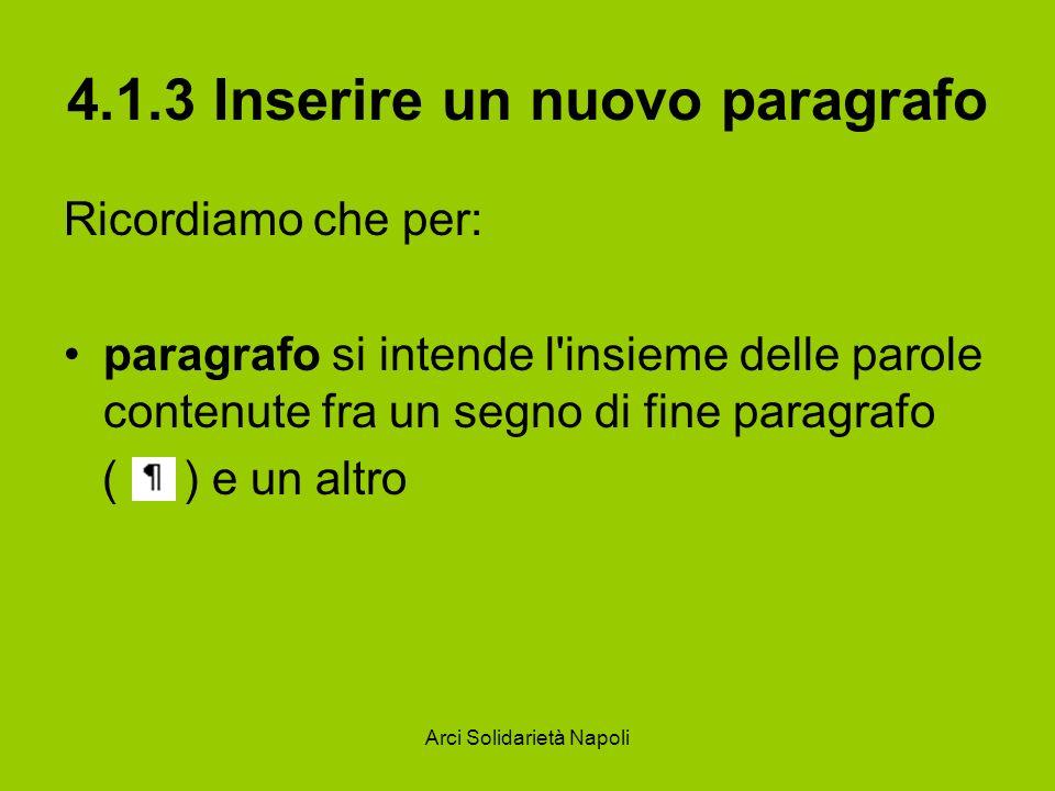 Arci Solidarietà Napoli 4.1.3 Inserire un nuovo paragrafo Ricordiamo che per: paragrafo si intende l insieme delle parole contenute fra un segno di fine paragrafo ( ) e un altro