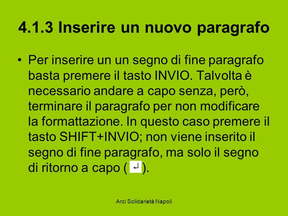 Arci Solidarietà Napoli 4.1.3 Inserire un nuovo paragrafo Per inserire un un segno di fine paragrafo basta premere il tasto INVIO.