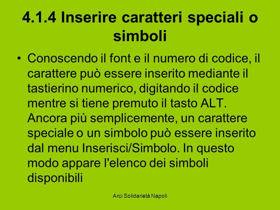 Arci Solidarietà Napoli 4.1.4 Inserire caratteri speciali o simboli Conoscendo il font e il numero di codice, il carattere può essere inserito mediante il tastierino numerico, digitando il codice mentre si tiene premuto il tasto ALT.