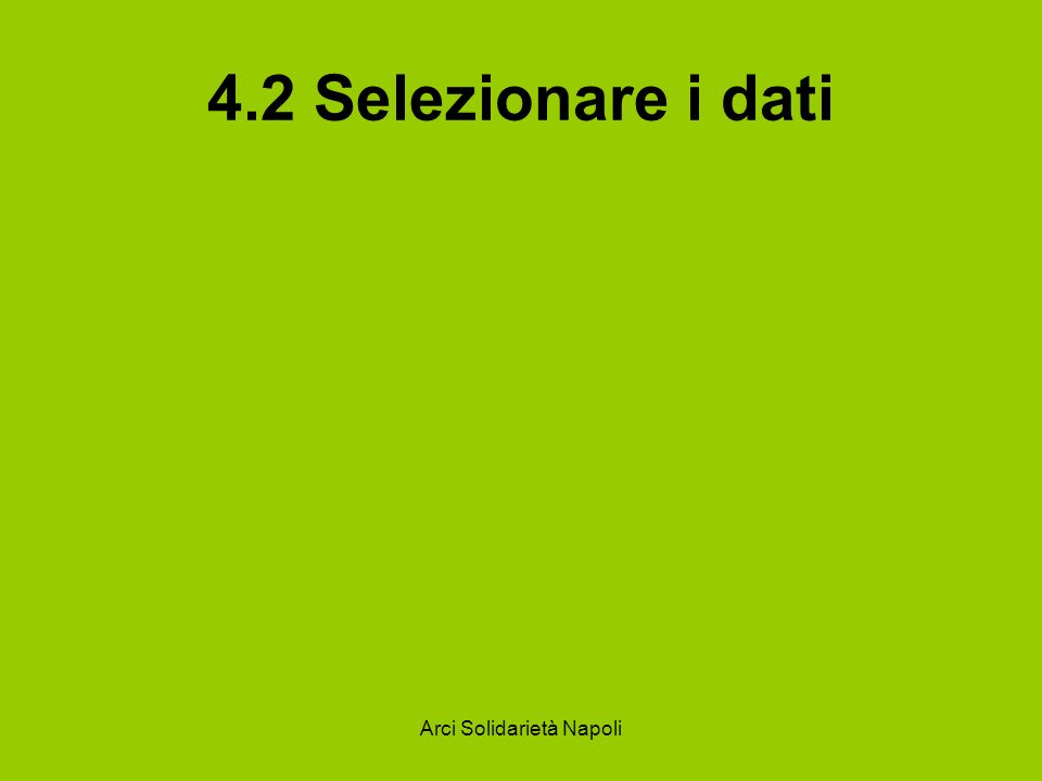 Arci Solidarietà Napoli 4.2 Selezionare i dati