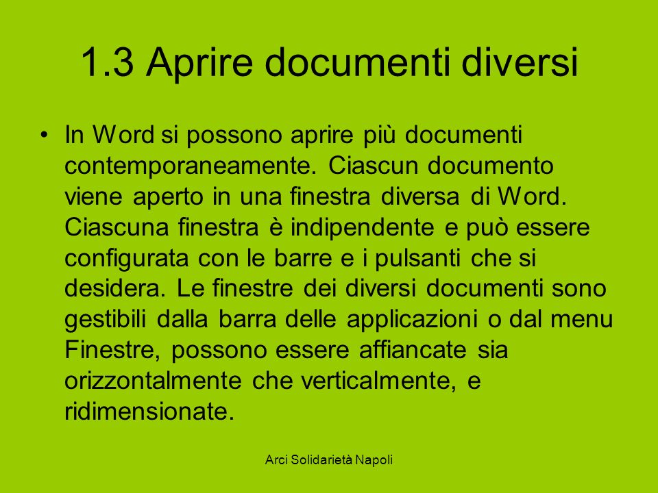 Arci Solidarietà Napoli 1.3 Aprire documenti diversi In Word si possono aprire più documenti contemporaneamente.