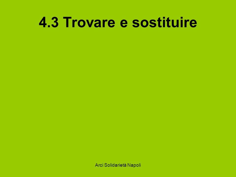 Arci Solidarietà Napoli 4.3 Trovare e sostituire
