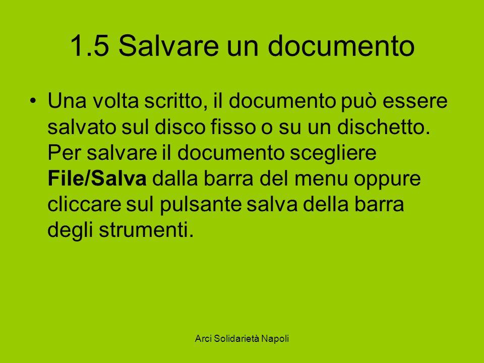 Arci Solidarietà Napoli 1.5 Salvare un documento Una volta scritto, il documento può essere salvato sul disco fisso o su un dischetto.