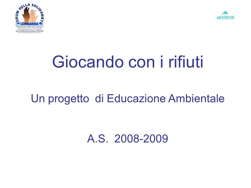 и OIROS Giocando con i rifiuti Un progetto di Educazione Ambientale A.S. 2008-2009