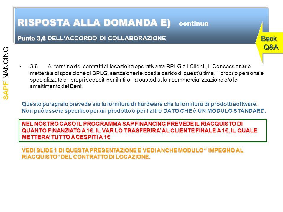SAPFINANCING Punto 3,6 Punto 3,6 DELLACCORDO DI COLLABORAZIONE 3.6 Al termine dei contratti di locazione operativa tra BPLG e i Clienti, il Concession